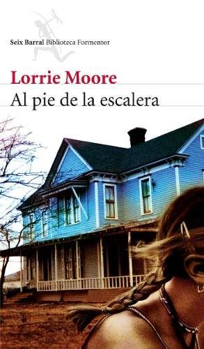 lorrie-moore-al-pie-de-la-escalera-seix-barral-20461-mla20190952860_112014-o